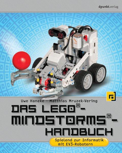 Das LEGO®-Mindstorms®-Handbuch. Spielend zur In...