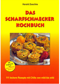 Das scharfschmecker Kochbuch: 111 leckere Rezepte mit Chilis von mild bis wild - Harald Zoschke [Taschenbuch]