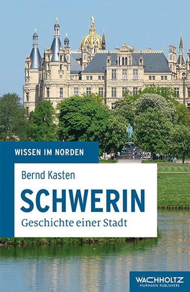Schwerin. Geschichte einer Stadt - Bernd Kasten...
