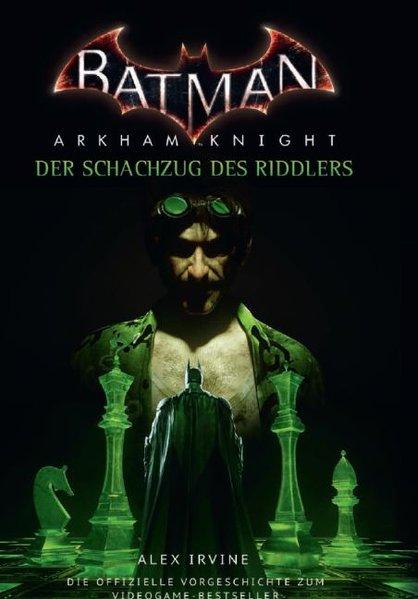 Batman Arkham Knight: Der Schachzug des Riddlers. Vorgeschichte zum Videogame - Alex Irvine [Taschenbuch]
