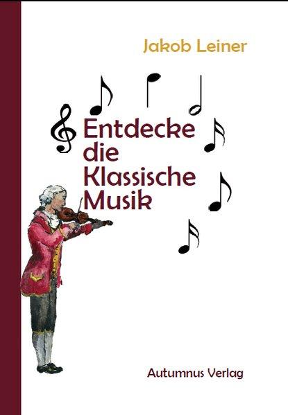 Entdecke die Klassische Musik - Jakob Leiner [T...