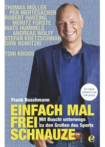 Einfach mal frei Schnauze: Mit Buschi unterwegs zu den Großen des Sports - Frank Buschmann