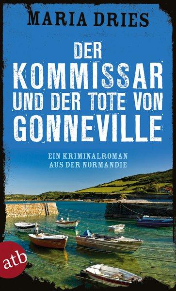 Der Kommissar und der Tote von Gonneville. Ein Kriminalroman aus der Normandie - Maria Dries [Taschenbuch]