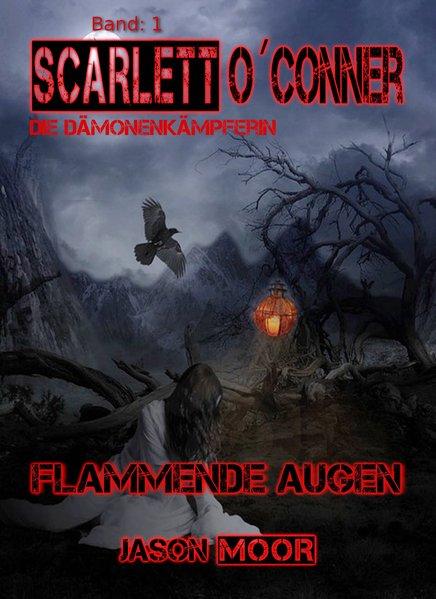 Scarlett O´Conner: Flammende Augen - Jason Moor...