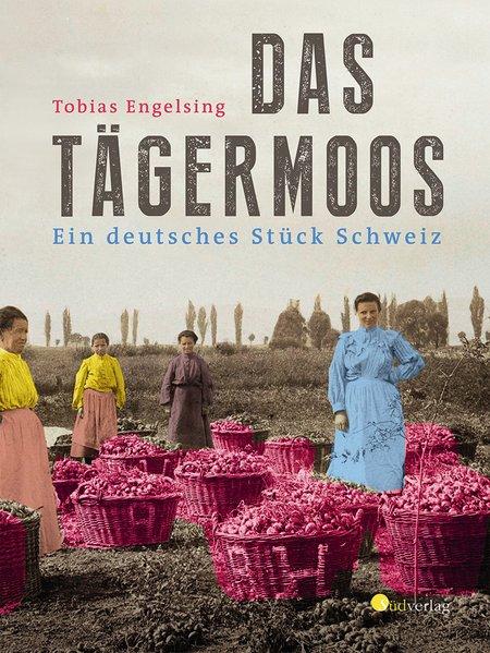 Das Tägermoos. Ein deutsches Stück Schweiz - To...