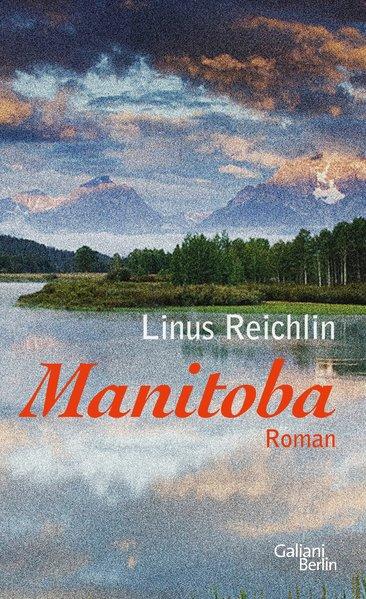 Manitoba - Linus Reichlin [Gebundene Ausgabe]