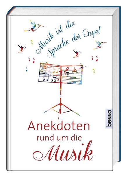 Musik ist die Sprache der Engel. Anekdoten rund...