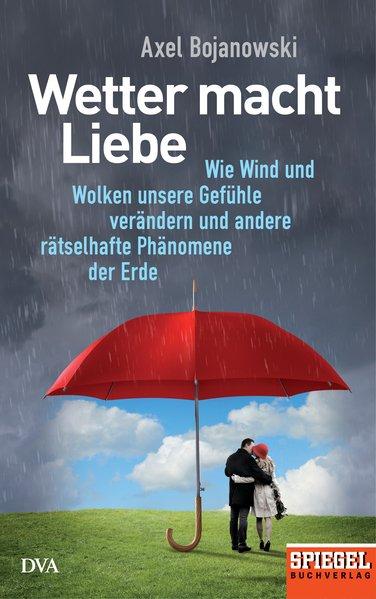 Wetter macht Liebe. Wie Wind und Wolken unsere ...