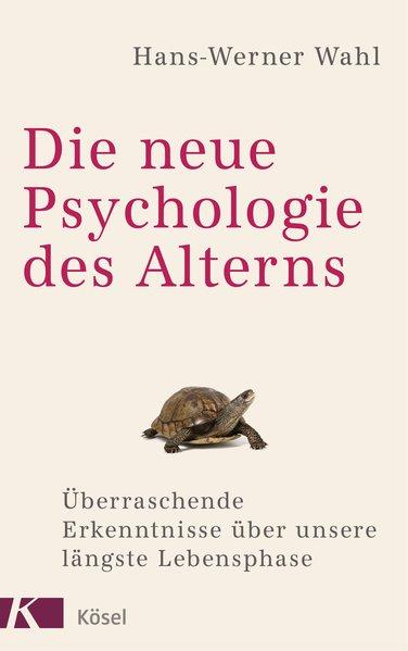 Die neue Psychologie des Alterns. Überraschende...