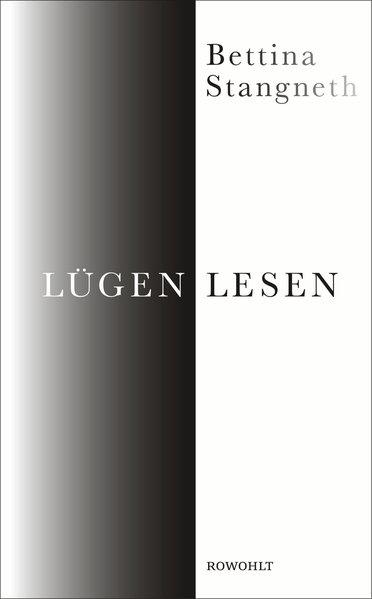Lügen lesen - Bettina Stangneth [Gebundene Ausg...