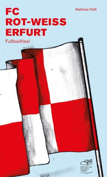 FC Rot-Weiss Erfurt. Fußballfibel - Matthias Kl...