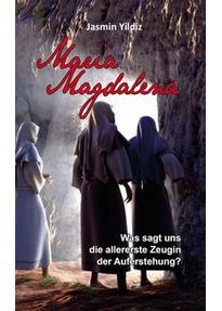 Maria Magdalena. Was sagt uns die allererste Zeugin der Auferstehung? - Jasmin Yildiz [Taschenbuch]