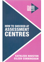 Palgrave Career Skills: How to Succeed at Assessment Centres - Kathleen Houston [Paperback]