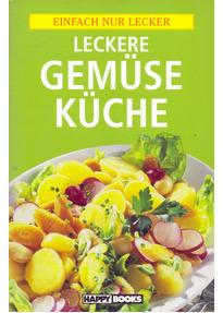Einfach nur Lecker: Leckere Gemüse Küche [Broschiert]