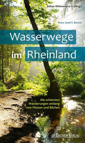 Wasserwege im Rheinland. Die schönsten Wanderun...