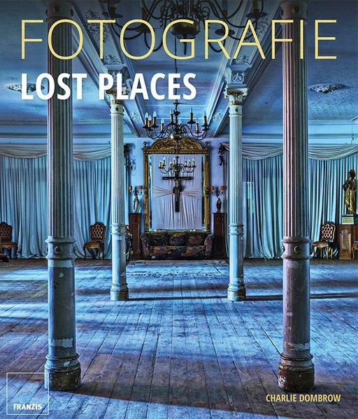 FOTOGRAFIE Lost Places - Charlie Dombrow [Gebun...