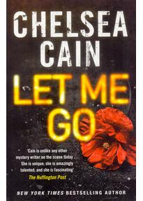 Let Me Go - Chelsea Cain [Paperback]