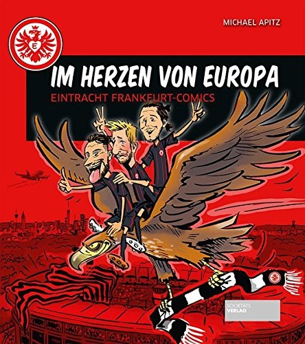 Im Herzen von Europa: Eintracht Frankfurt-Comics - Michael Apitz [Broschiert]