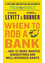 When to Rob a Bank: ...and 131 More Warped Suggestions and Well-Intended Rants - Steven D. Levitt & Stephen J. Dubner [Paperback]