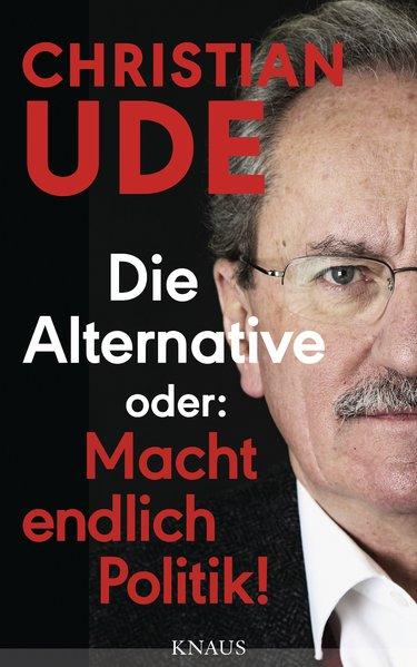 Die Alternative oder: Macht endlich Politik! - ...