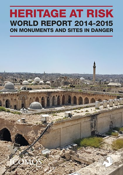 HERITAGE AT RISK. ICOMOS World Report 2014–2015 on Monuments and Sites in Danger [Taschenbuch]