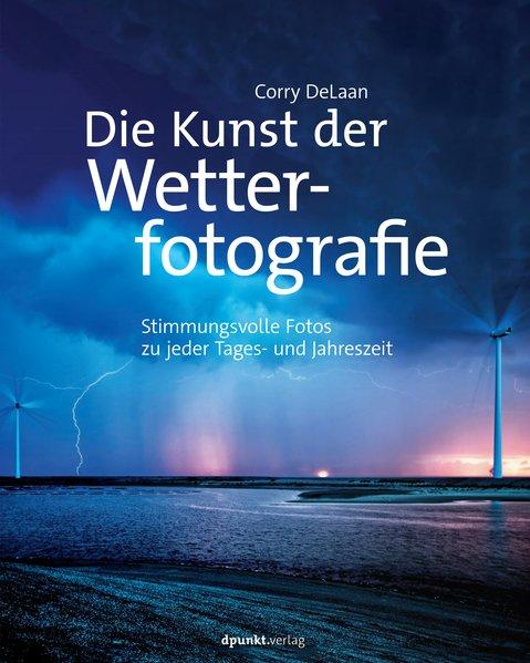 Die Kunst der Wetterfotografie. Stimmungsvolle ...