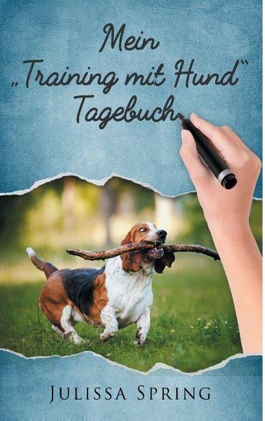 Mein Training mit Hund Tagebuch. Dein Verbündeter um das Training mit deinem Hund noch besser gestalten zu können - Julissa Spring [Taschenbuch]