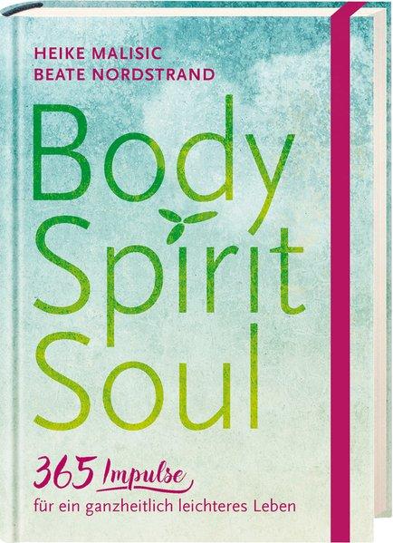 Body, Spirit, Soul - 365 Impulse für ein ganzhe...