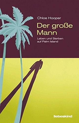 Der große Mann: Leben und Sterben auf Palm Island - Chloe Hooper [Gebundene Ausgabe]