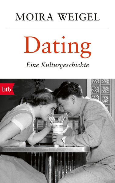Dating. Eine Kulturgeschichte - Moira Weigel [T...