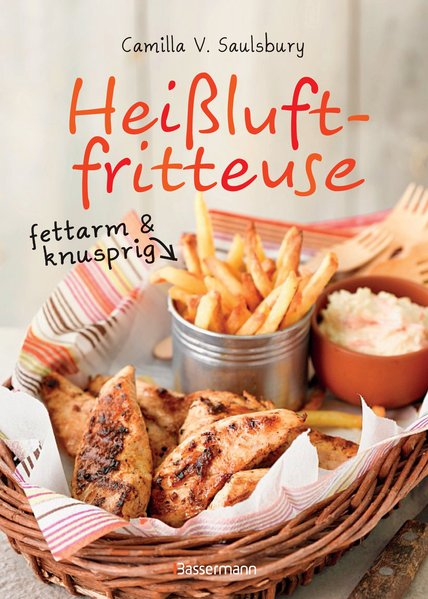 Heißluftfritteuse - fettarm & knusprig. Fettarm...