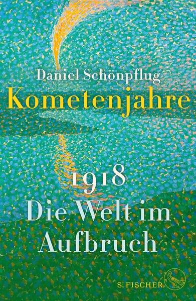Kometenjahre. 1918: Die Welt im Aufbruch - Dani...