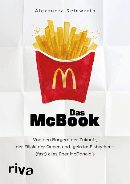 Das McBook. Warum die Queen eine eigene Filiale besitzt, ein deutscher Weltmeister Burger brät und andere unglaubliche Geschichten über McDonald´s - Alexandra Reinwarth [Taschenbuch]