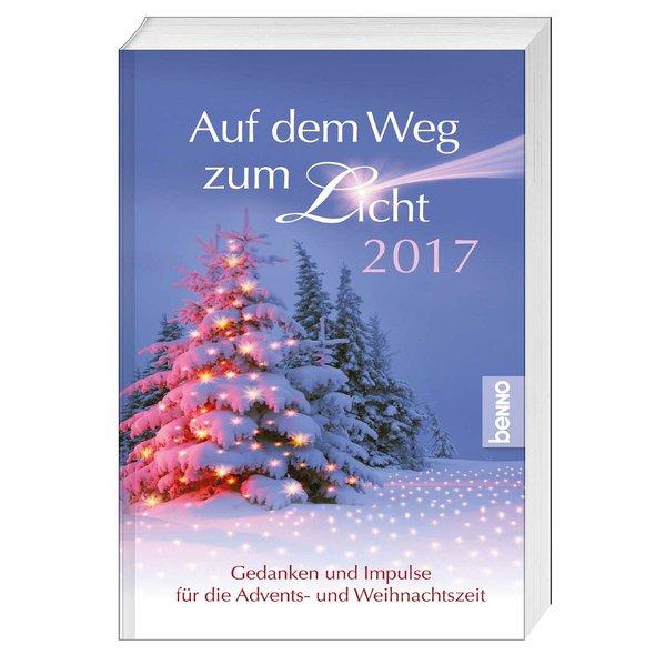 Auf dem Weg zum Licht 2017. Gedanken und Impulse für die Advents- und Weihnachtszeit [Taschenbuch]