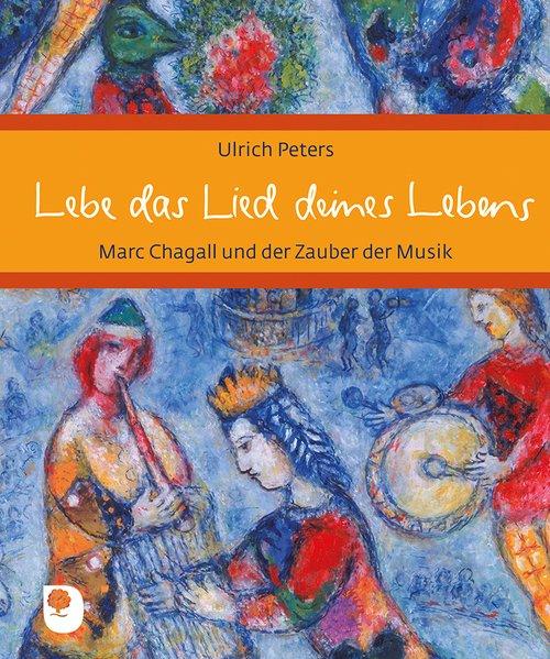 Lebe das Lied deines Lebens. Marc Chagall und d...