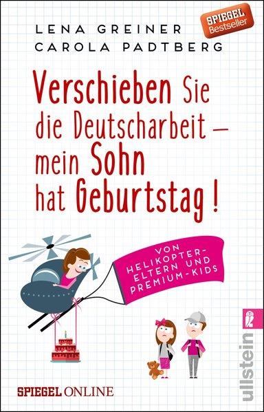 Verschieben Sie die Deutscharbeit - mein Sohn hat Geburtstag!. Von Helikopter-Eltern und Premium-Kids - Lena Greiner [Taschenbuch]