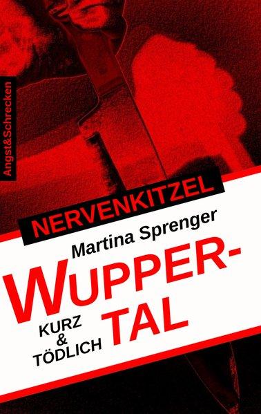 NERVENKITZEL WUPPERTAL. KURZ & TÖDLICH - Martin...
