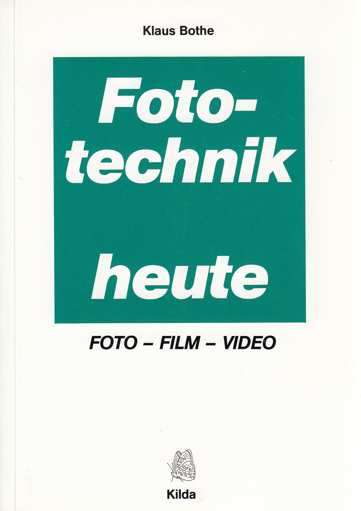 Fototechnik heute: Foto, Film, Video - Klaus Bo...