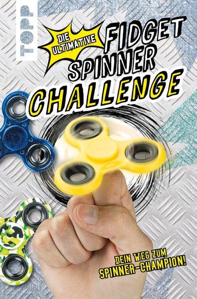 Die ultimative Fidget Spinner Challenge. Dein Weg zum Spinner-Champion! - frechverlag [Taschenbuch]