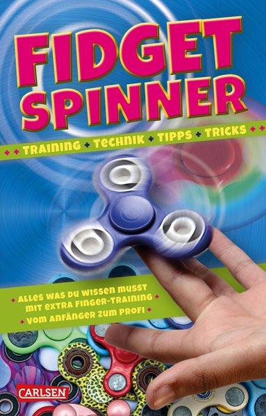 Fidget Spinner - Tipps und Tricks, Technik und Training. Mega-Trend / Vom Anfänger zum Profi - Laura Baker [Taschenbuch]