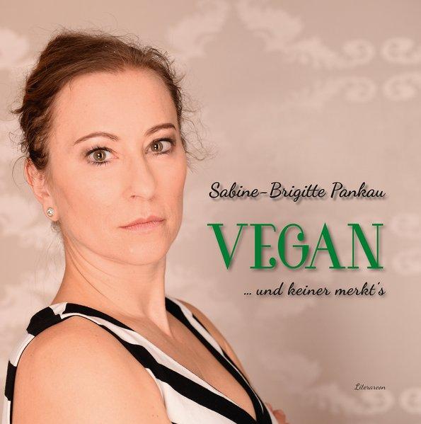 Vegan – und keiner merkt's - Sabine-Brigitte Pa...