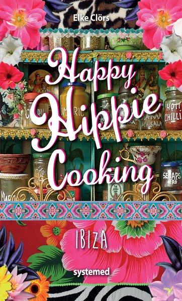 Happy Hippie Cooking: Ibiza - 72 Rezepte, die a...