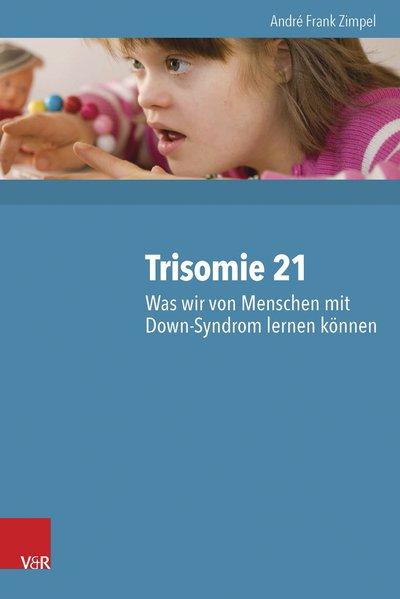 Trisomie 21 – Was wir von Menschen mit Down-Syn...