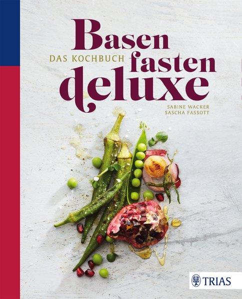 Basenfasten deluxe - Das Kochbuch - Sabine Wack...
