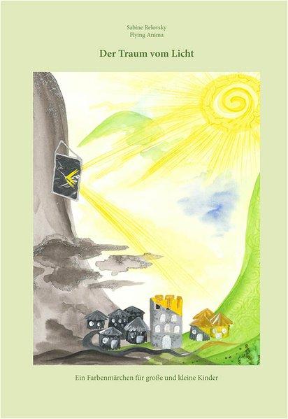 Der Traum vom Licht. Ein Farbenmärchen für große und kleine Kinder [Gebundene Ausgabe]