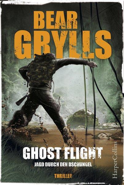Ghost Flight - Jagd durch den Dschungel - Bear Grylls [Taschenbuch]