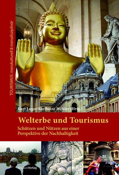 Welterbe und Tourismus. Schützen und Nützen aus...
