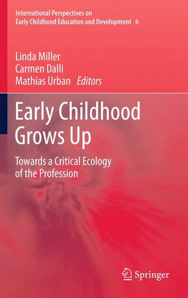 Early Childhood Grows Up. Towards a Critical Ecology of the Profession [Gebundene Ausgabe]