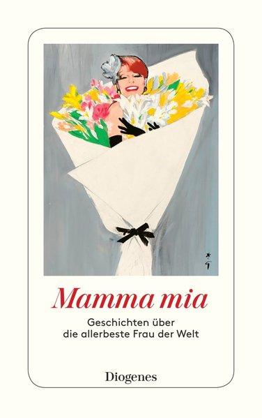 Mamma mia. Geschichten über die allerbeste Frau...