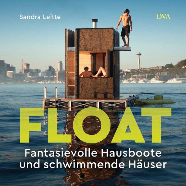 Float. Fantasievolle Hausboote und schwimmende ...